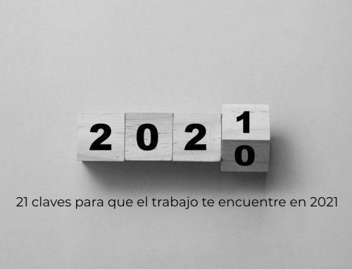 21 claves para que el trabajo te encuentre en 2021. Máster-post de @fgarciacedeno