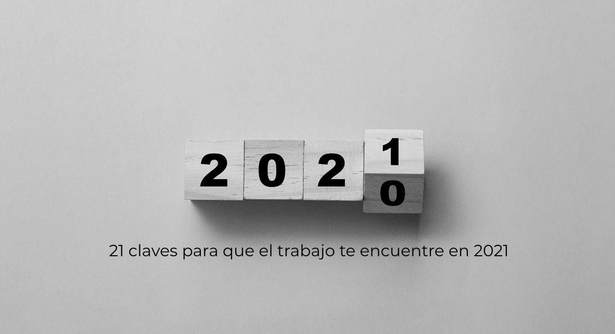 21 claves para que el trabajo te encuentre en 2021, por Francis García Cedeño
